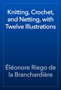 Knitting, Crochet, and Netting, with Twelve Illustrations Book Review