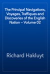 The Principal Navigations Voyages Traffiques And Discoveries Of The English Nation  Volume 02