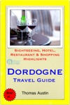 Dordogne Travel Guide - Sightseeing Hotel Restaurant  Shopping Highlights Illustrated