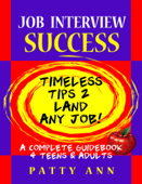 Job Interview Success:Timeless Tips 2 Land Any Job!