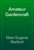 Eben Eugene Rexford - Amateur Gardencraft artwork