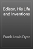 Frank Lewis Dyer - Edison, His Life and Inventions artwork