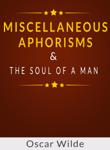 Miscellaneous Aphorisms & The Soul of Man