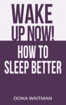 Wake Up Now How To Sleep Better