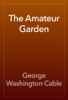 George Washington Cable - The Amateur Garden artwork