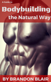 A Guide to Bodybuilding- The Natural Way