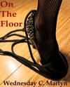 On The Floor A Tish Adams Erotic Short Story - Episode 2