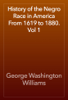 George Washington Williams - History of the Negro Race in America From 1619 to 1880. Vol 1 artwork