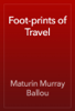 Maturin Murray Ballou - Foot-prints of Travel artwork