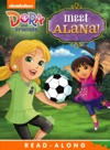 Meet Alana Read-Along Storybook Dora And Friends