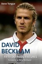 David Beckham: Fifty Defining Fixtures