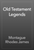 Montague Rhodes James - Old Testament Legends artwork