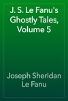 J S Le Fanus Ghostly Tales Volume 5