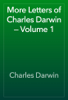 Charles Darwin - More Letters of Charles Darwin — Volume 1 artwork