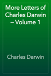 More Letters of Charles Darwin — Volume 1