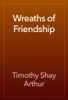 Timothy Shay Arthur - Wreaths of Friendship artwork