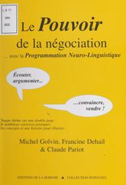 Le pouvoir de la négociation avec la programmation neuro-linguistique : écouter, argumenter, convaincre, vendre !