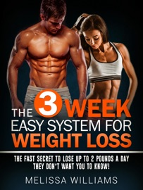 The 3 Week Easy System For Weight Loss The Fast Secret To Lose Up To 2 Pounds A Day They Don T Want You To Know