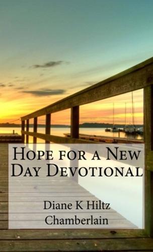 Diane K Hiltz Chamberlain - Hope for a New Day Devotional