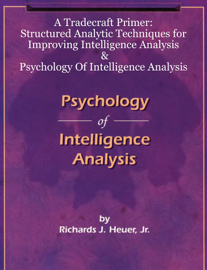A Tradecraft Primer: Structured Analytic Techniques for Improving Intelligence Analysis  &  Psychology of Intelligence Analysis