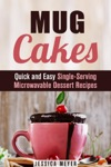 Mug Cakes Quick And Easy Single-Serving Microwavable Dessert Recipes