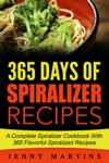 Spiralizer 365 Days Of Spiralizer Recipes A Complete Spiralizer Cookbook With 365 Flavorful Spiralized Recipes