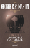 Le Trône de Fer (Tome 5) - L'invincible forteresse