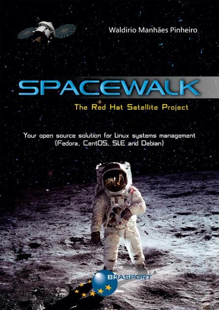 Spacewalk: The Red Hat Satellite Project by Waldirio Manhães Pinheiro on  Apple Books