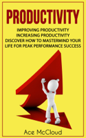 Ace McCloud - Productivity: Improving Productivity: Increasing Productivity: Discover How To Mastermind Your Life For Peak Performance Success artwork