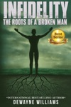 Infidelity The Roots Of A Broken Man