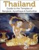 Thailand: Guide to the Temples of Sukhothai, Ayutthaya and Bangkok