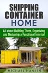 Shipping Container Home All About Building Them Organizing And Designing A Functional Interior
