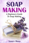 Soap Making A Beginners Guide To Soap Making