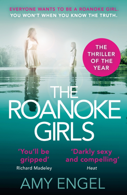 Amy Engel - The Roanoke Girls: the addictive Richard & Judy thriller 2017, and the #1 ebook bestseller book