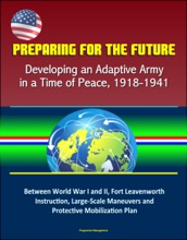 Preparing For The Future: Developing An Adaptive Army In A Time Of Peace, 1918-1941 - Between World War I And II, Fort Leavenworth Instruction, Large-Scale Maneuvers And Protective Mobilization Plan
