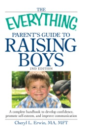 THE EVERYTHING PARENTS GUIDE TO RAISING BOYS