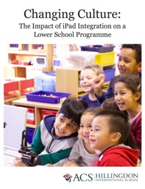 Changing Culture The Impact Of Ipad Integration On A Lower School Programme