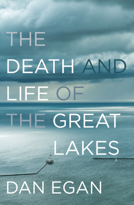 The Death and Life of the Great Lakes - Dan Egan book