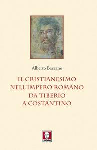 Il Cristianesimo nell'impero Romano da Tiberio a Costantino Copertina del libro