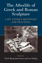The Afterlife Of Greek And Roman Sculpture