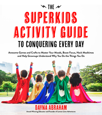 The Superkids Activity Guide to Conquering Every Day - Dayna Abraham book