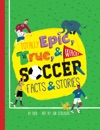 Totally Epic True And Wacky Soccer Facts And Stories