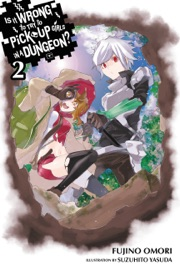 Is It Wrong to Try to Pick Up Girls in a Dungeon?, Vol. 2 (light novel) PDF Download