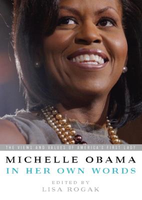 Michelle Obama in her Own Words - Lisa Rogak & Michelle Obama book