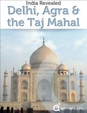 India Revealed: Delhi, Agra, & The Taj Mahal