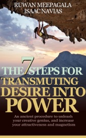 Download The 7 Steps for Transmuting Desire Into Power: An ancient procedure to unleash your animal magnetism, your creative genius, and attract everything you desire