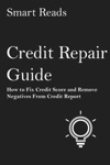 Credit Repair Guide How To Fix Credit Score And Remove Negatives From Credit Report