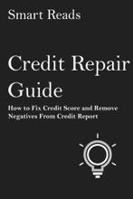 Credit Repair Guide: How to Fix Credit Score and Remove Negatives From Credit Report
