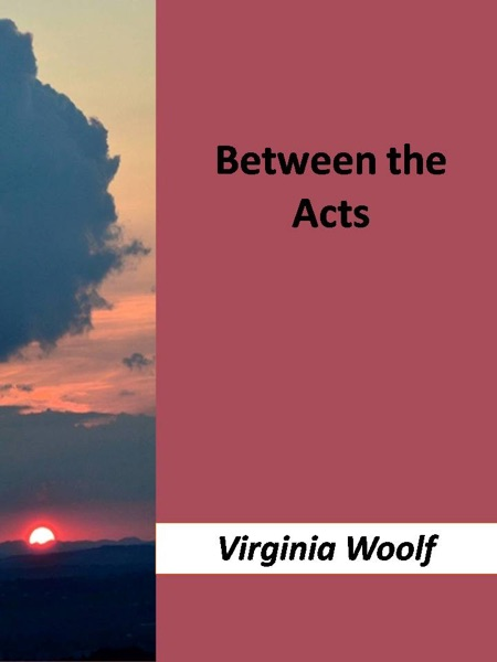 virginia woolfs between the acts essay