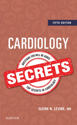 Cardiology Secrets - Glenn N. Levine MD, FACC, FAHA book